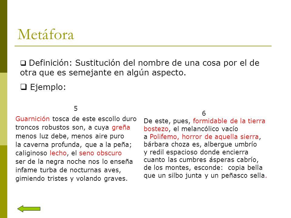 Metáfora Definición: Sustitución del nombre de una cosa por el de otra que es semejante en algún aspecto.