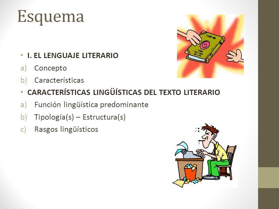 Esquema I. EL LENGUAJE LITERARIO Concepto Características