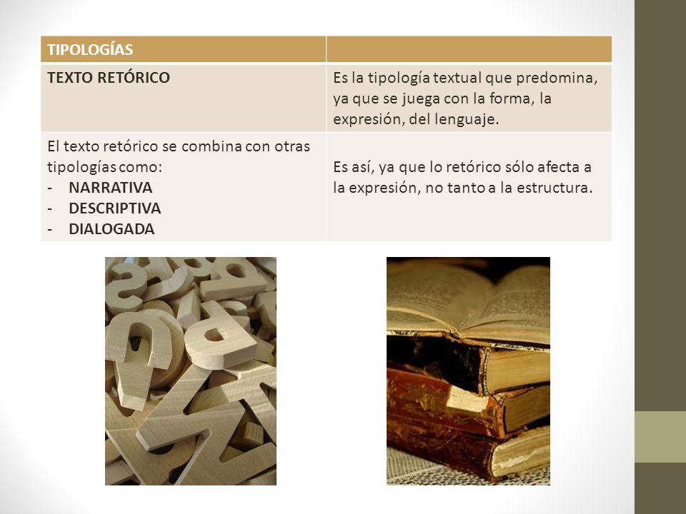 TIPOLOGÍAS TEXTO RETÓRICO. Es la tipología textual que predomina, ya que se juega con la forma, la expresión, del lenguaje.