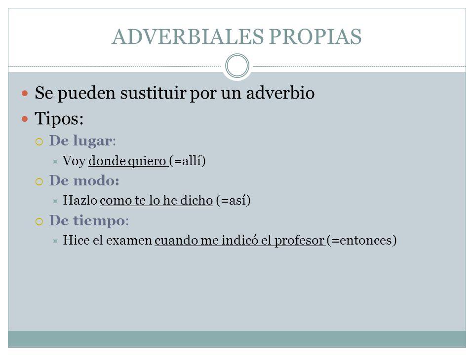 ADVERBIALES PROPIAS Se pueden sustituir por un adverbio Tipos: