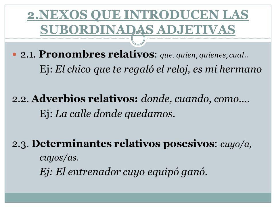 2.NEXOS QUE INTRODUCEN LAS SUBORDINADAS ADJETIVAS