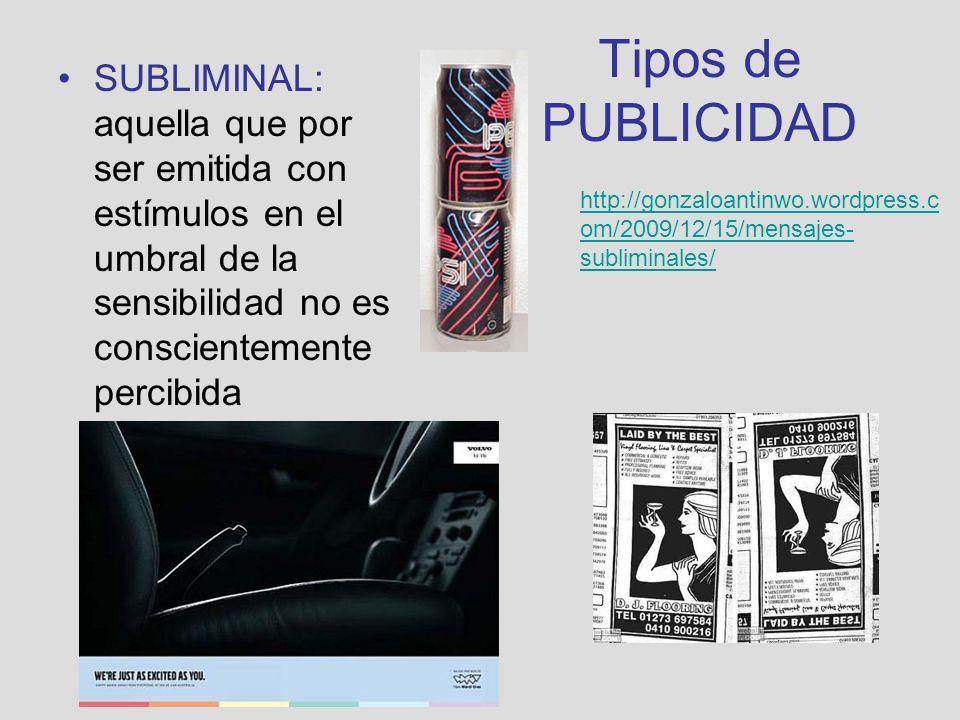 Tipos de PUBLICIDAD SUBLIMINAL: aquella que por ser emitida con estímulos en el umbral de la sensibilidad no es conscientemente percibida.