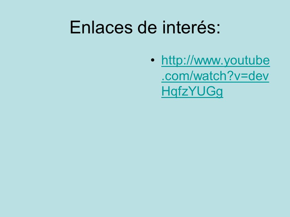 Enlaces de interés: http://www.youtube.com/watch v=devHqfzYUGg