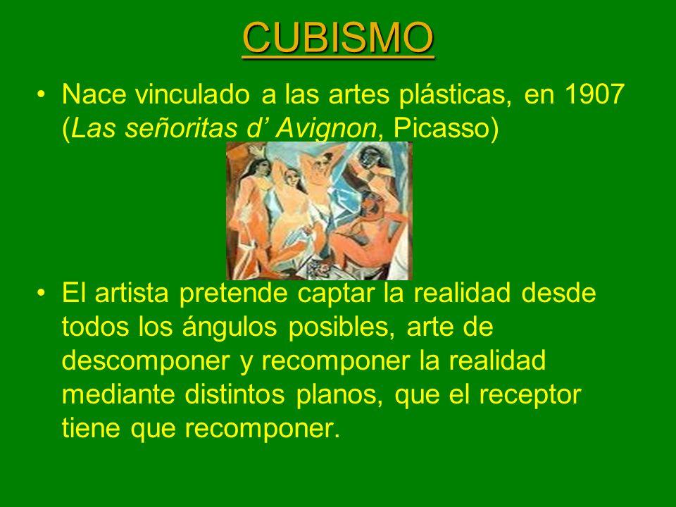 CUBISMO Nace vinculado a las artes plásticas, en 1907 (Las señoritas d' Avignon, Picasso)