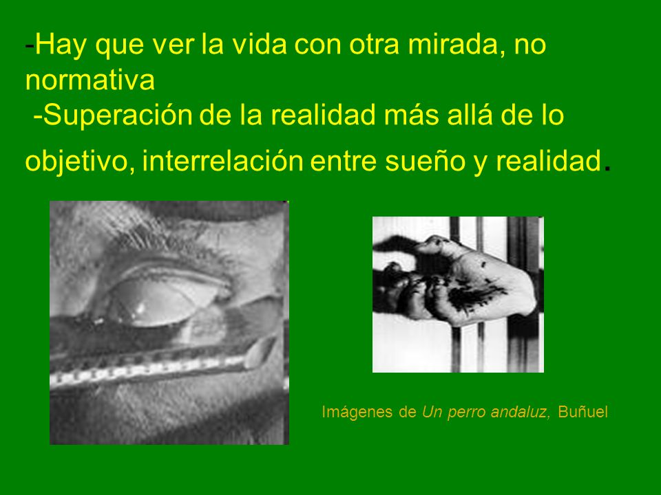 -Hay que ver la vida con otra mirada, no normativa -Superación de la realidad más allá de lo objetivo, interrelación entre sueño y realidad.
