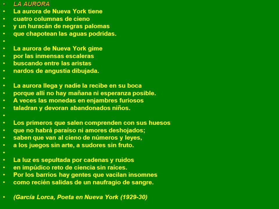 LA AURORA La aurora de Nueva York tiene. cuatro columnas de cieno. y un huracán de negras palomas.
