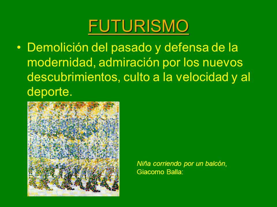 FUTURISMO Demolición del pasado y defensa de la modernidad, admiración por los nuevos descubrimientos, culto a la velocidad y al deporte.