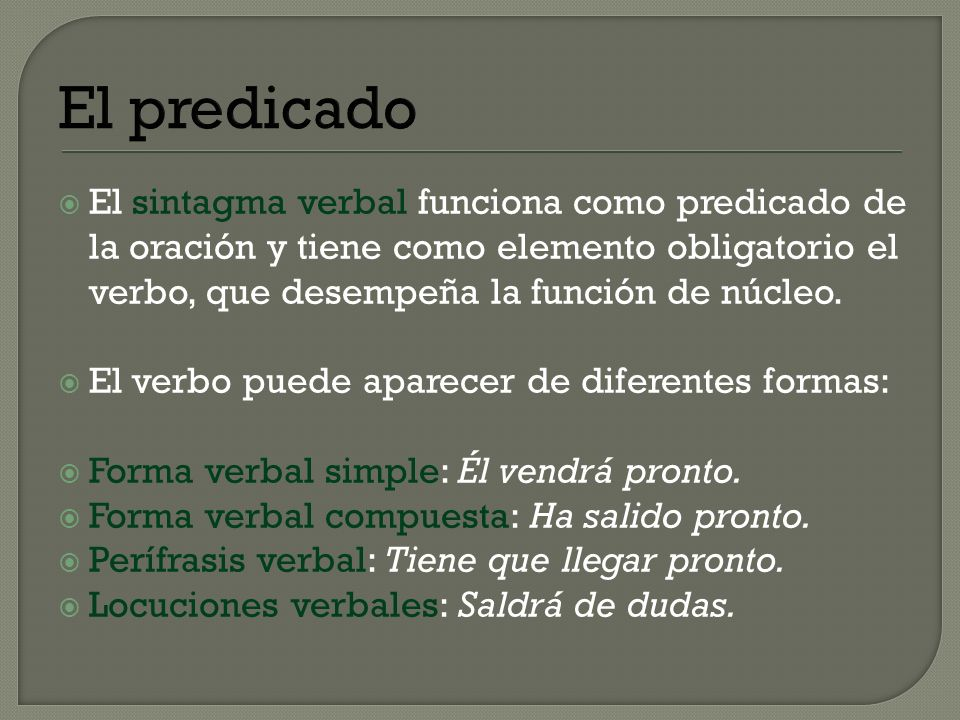 El predicado El sintagma verbal funciona como predicado de la oración y tiene como elemento obligatorio el verbo, que desempeña la función de núcleo.