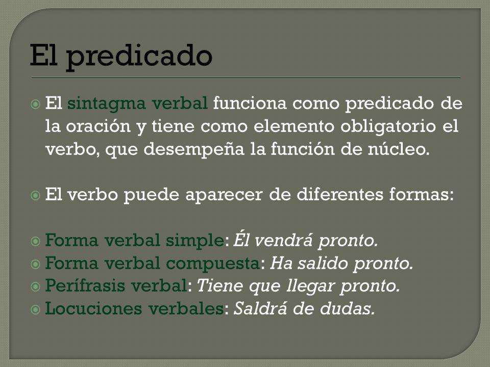 El predicadoEl sintagma verbal funciona como predicado de la oración y tiene como elemento obligatorio el verbo, que desempeña la función de núcleo.