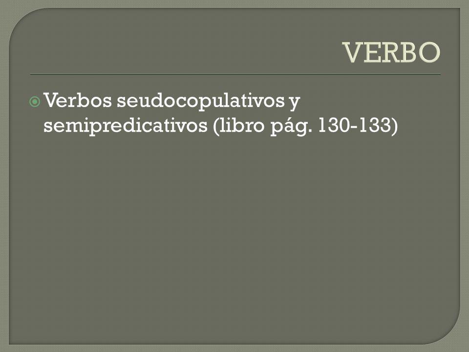 VERBO Verbos seudocopulativos y semipredicativos (libro pág. 130-133)