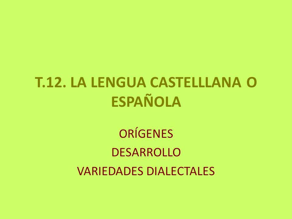 T.12. LA LENGUA CASTELLLANA O ESPAÑOLA