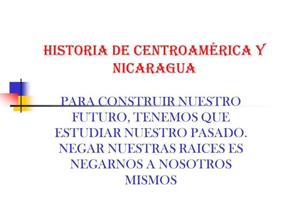 HISTORIA DE CENTROAMÉRICA Y NICARAGUA