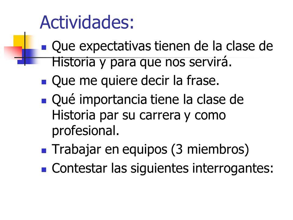 Actividades: Que expectativas tienen de la clase de Historia y para que nos servirá. Que me quiere decir la frase.