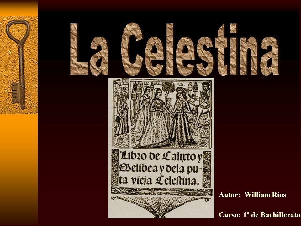 La Celestina Autor: William Ríos Curso: 1º de Bachillerato.