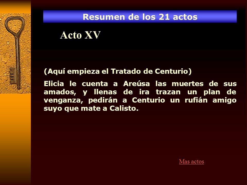 Acto XV Resumen de los 21 actos (Aquí empieza el Tratado de Centurio)