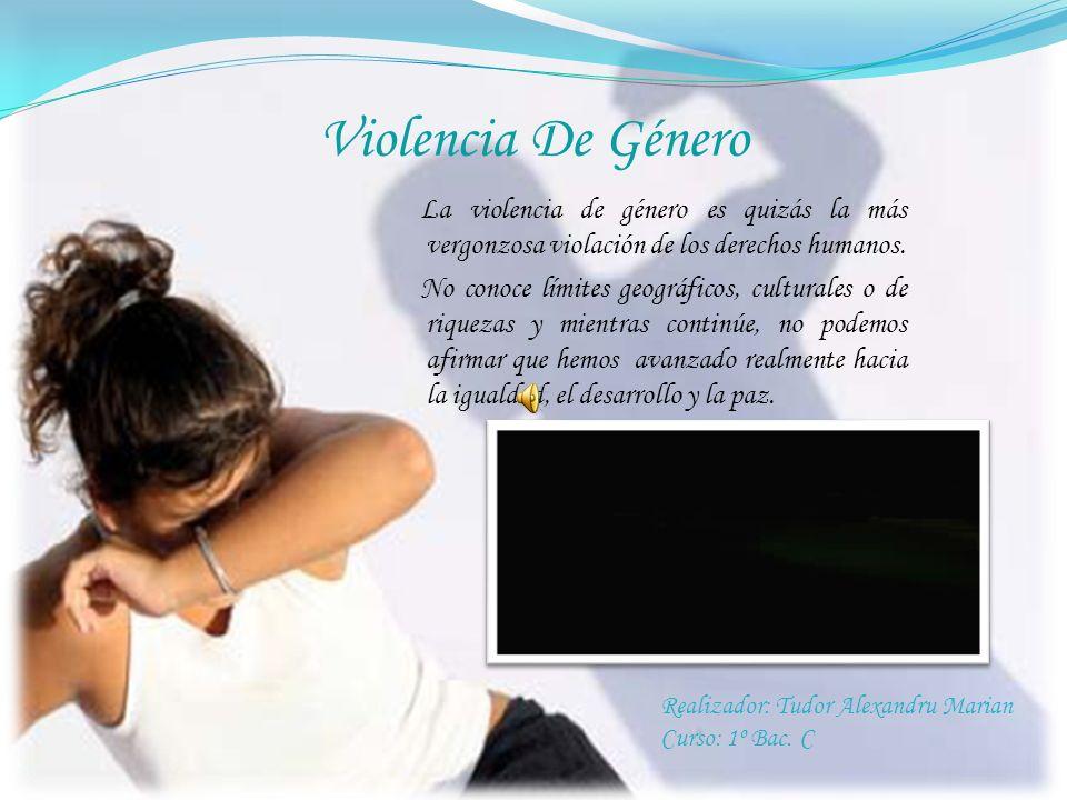Violencia De Género La violencia de género es quizás la más vergonzosa violación de los derechos humanos.