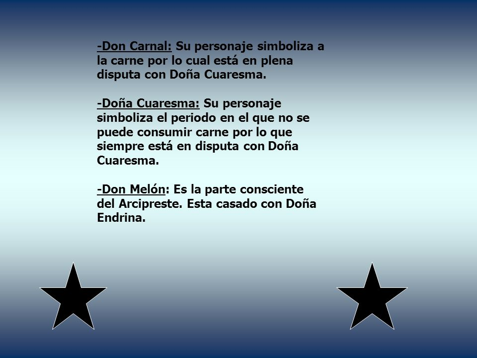 -Don Carnal: Su personaje simboliza a la carne por lo cual está en plena disputa con Doña Cuaresma.
