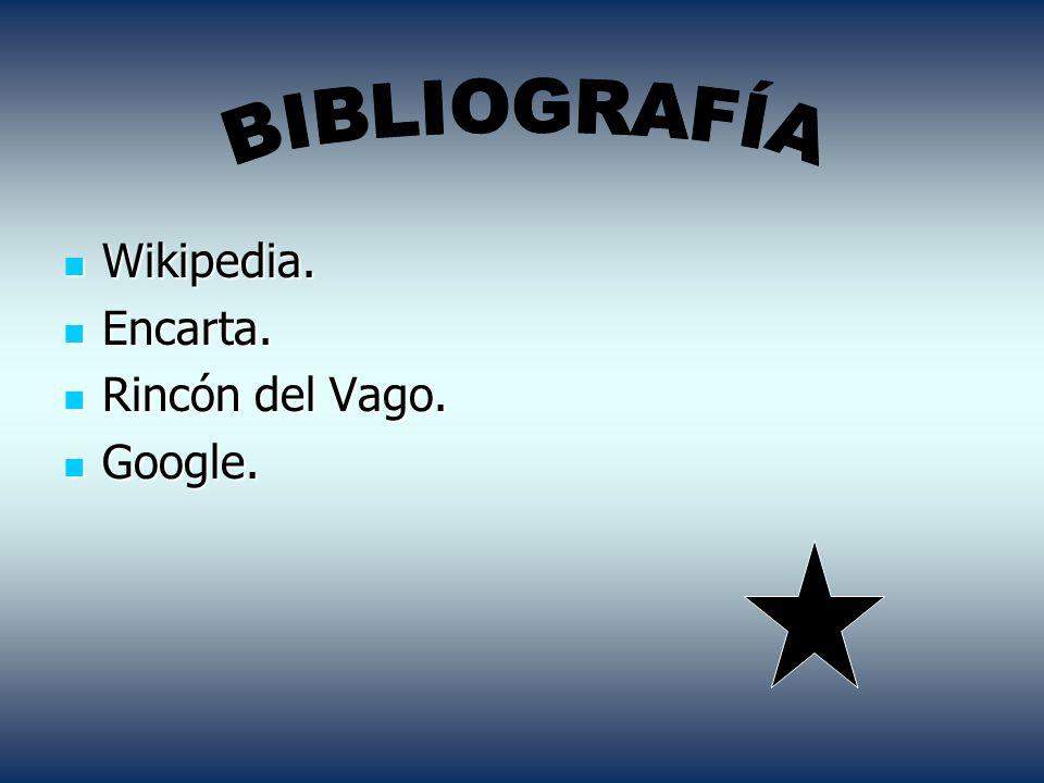 BIBLIOGRAFÍA Wikipedia. Encarta. Rincón del Vago. Google.