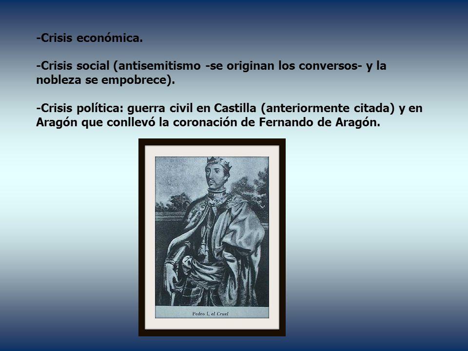-Crisis económica.-Crisis social (antisemitismo -se originan los conversos- y la nobleza se empobrece).