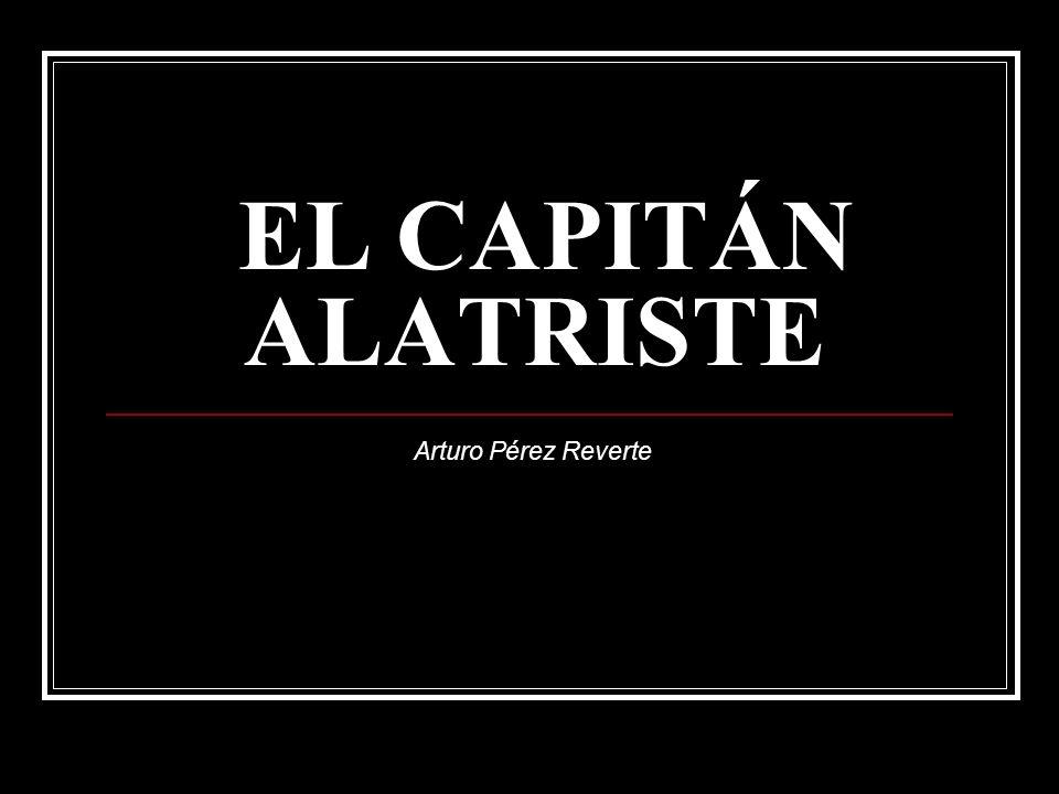 EL CAPITÁN ALATRISTE Arturo Pérez Reverte