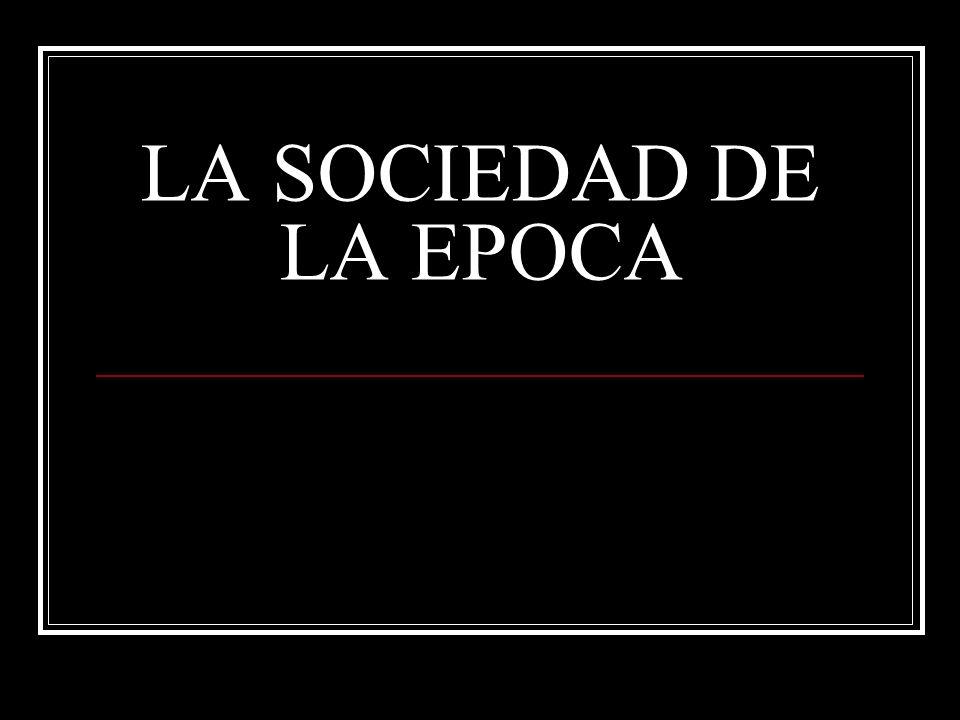 LA SOCIEDAD DE LA EPOCA