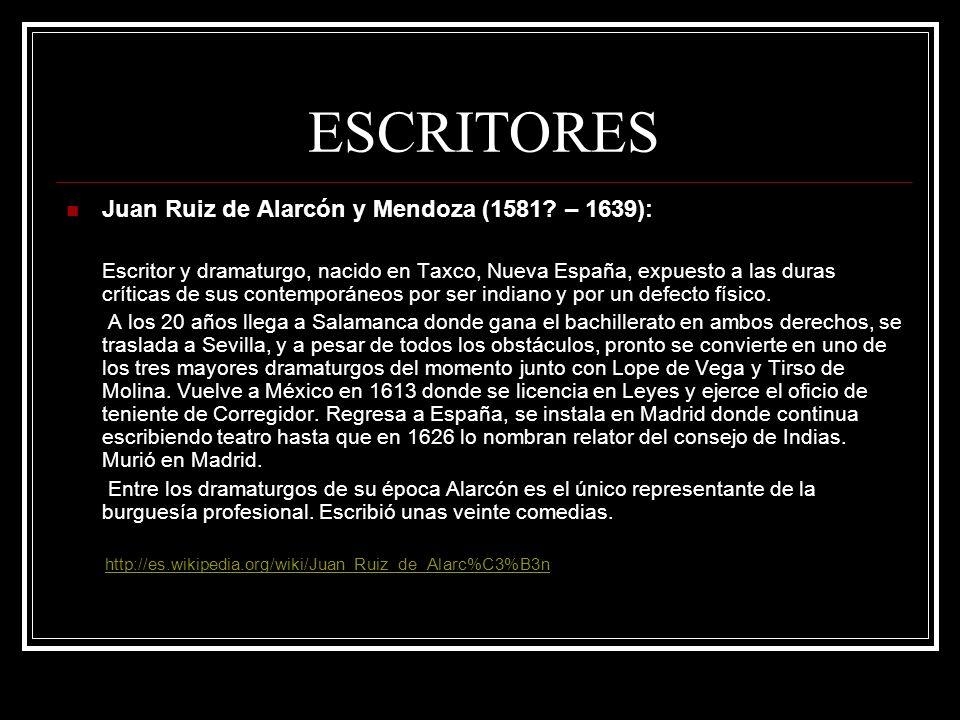ESCRITORES Juan Ruiz de Alarcón y Mendoza (1581 – 1639):