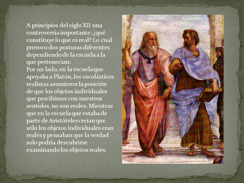 A principios del siglo XII una controversia importante: ¿qué constituye lo que es real Lo cual provoco dos posturas diferentes dependiendo de la escuela a la que pertenecían: