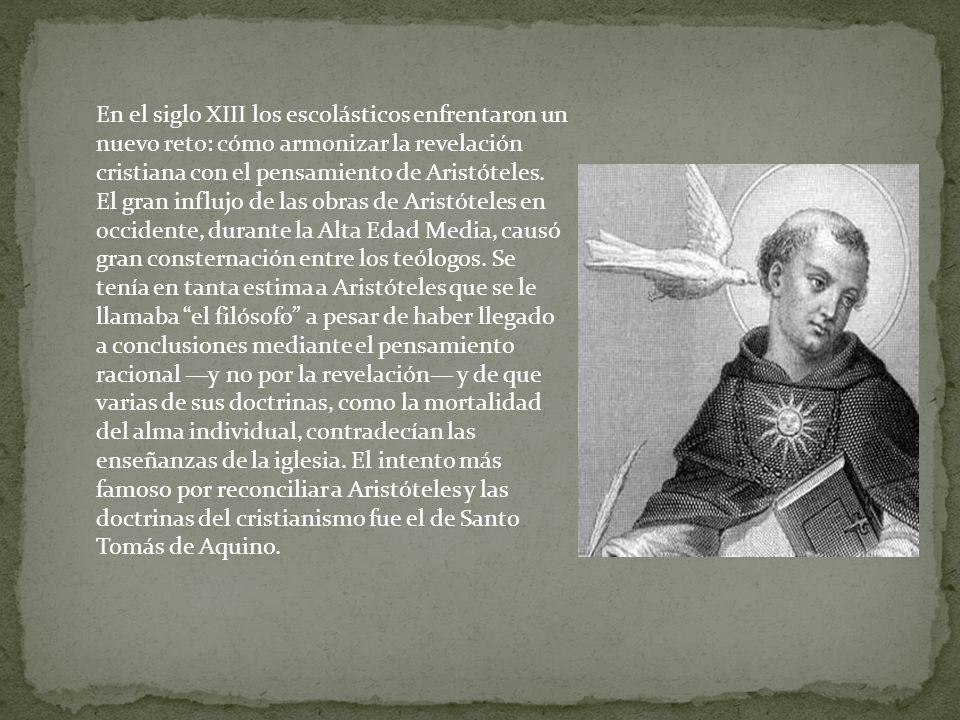 En el siglo XIII los escolásticos enfrentaron un nuevo reto: cómo armonizar la revelación cristiana con el pensamiento de Aristóteles.