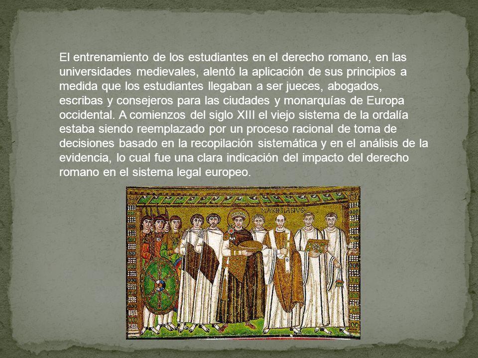 El entrenamiento de los estudiantes en el derecho romano, en las universidades medievales, alentó la aplicación de sus principios a medida que los estudiantes llegaban a ser jueces, abogados, escribas y consejeros para las ciudades y monarquías de Europa occidental.