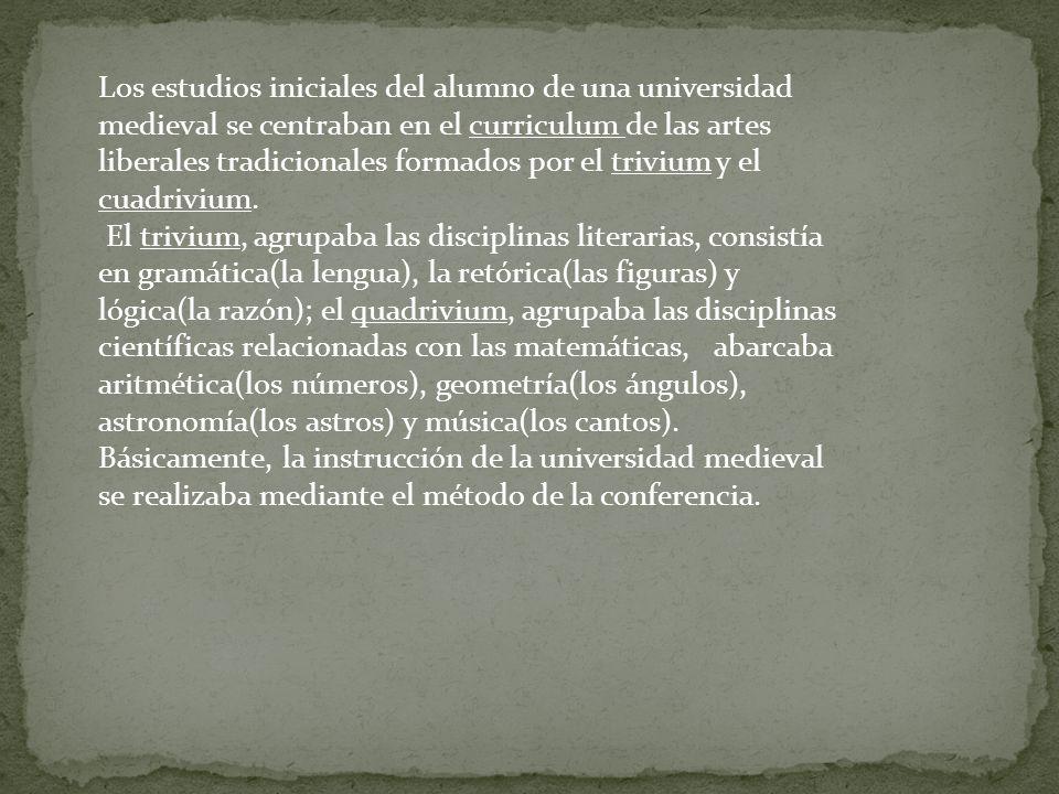 Los estudios iniciales del alumno de una universidad medieval se centraban en el curriculum de las artes liberales tradicionales formados por el trivium y el cuadrivium.