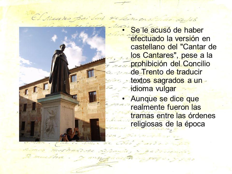 Se le acusó de haber efectuado la versión en castellano del Cantar de los Cantares , pese a la prohibición del Concilio de Trento de traducir textos sagrados a un idioma vulgar