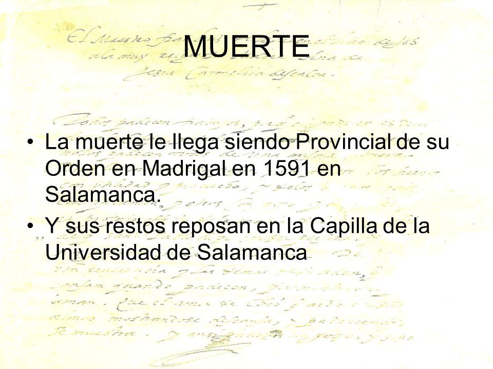 MUERTE La muerte le llega siendo Provincial de su Orden en Madrigal en 1591 en Salamanca.