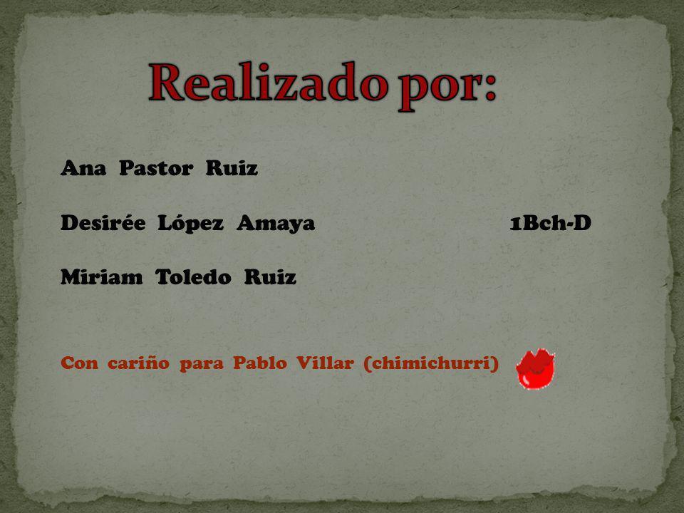 Realizado por: Ana Pastor Ruiz Desirée López Amaya 1Bch-D