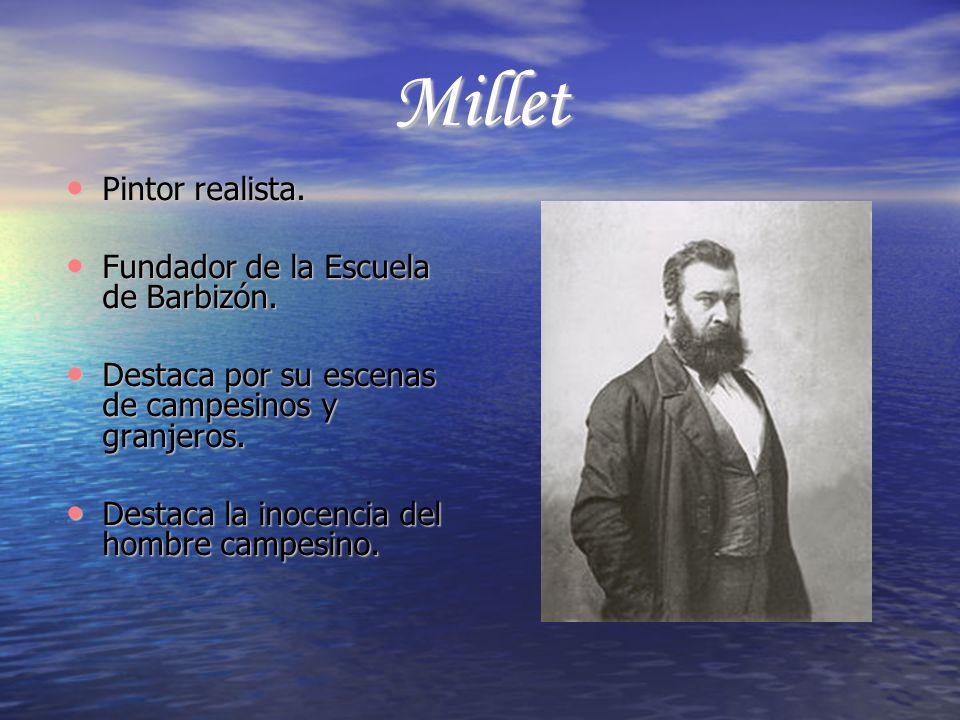 Millet Pintor realista. Fundador de la Escuela de Barbizón.