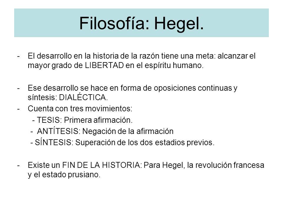 Filosofía: Hegel. El desarrollo en la historia de la razón tiene una meta: alcanzar el mayor grado de LIBERTAD en el espíritu humano.