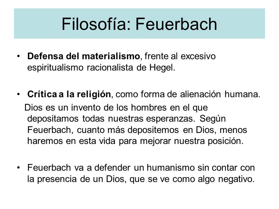 Filosofía: Feuerbach Defensa del materialismo, frente al excesivo espiritualismo racionalista de Hegel.