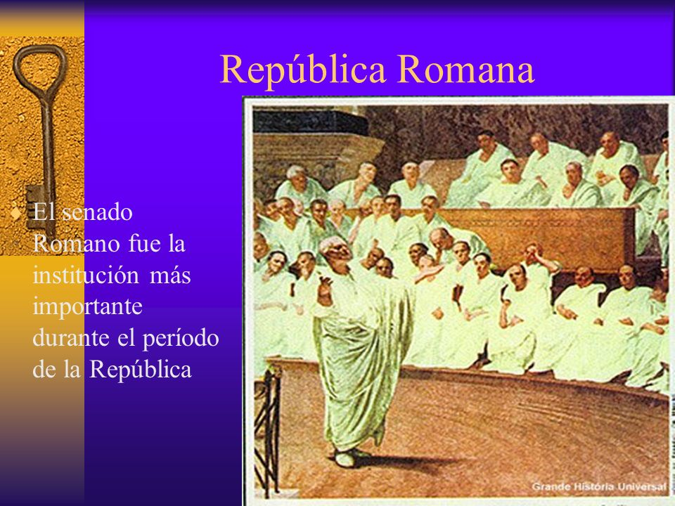 República Romana El senado Romano fue la institución más importante durante el período de la República.