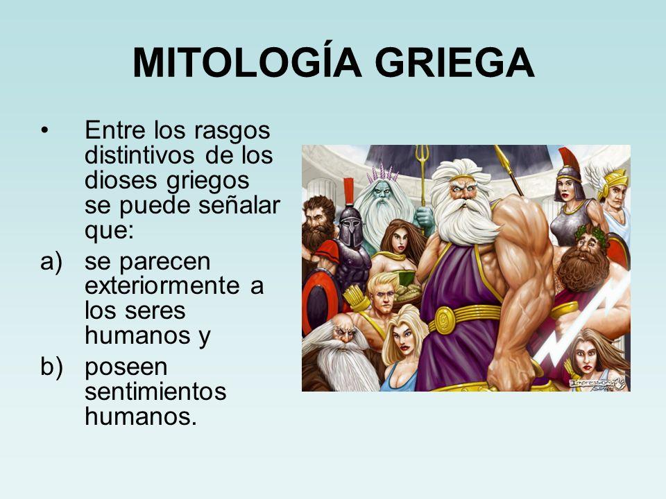 MITOLOGÍA GRIEGA Entre los rasgos distintivos de los dioses griegos se puede señalar que: se parecen exteriormente a los seres humanos y.