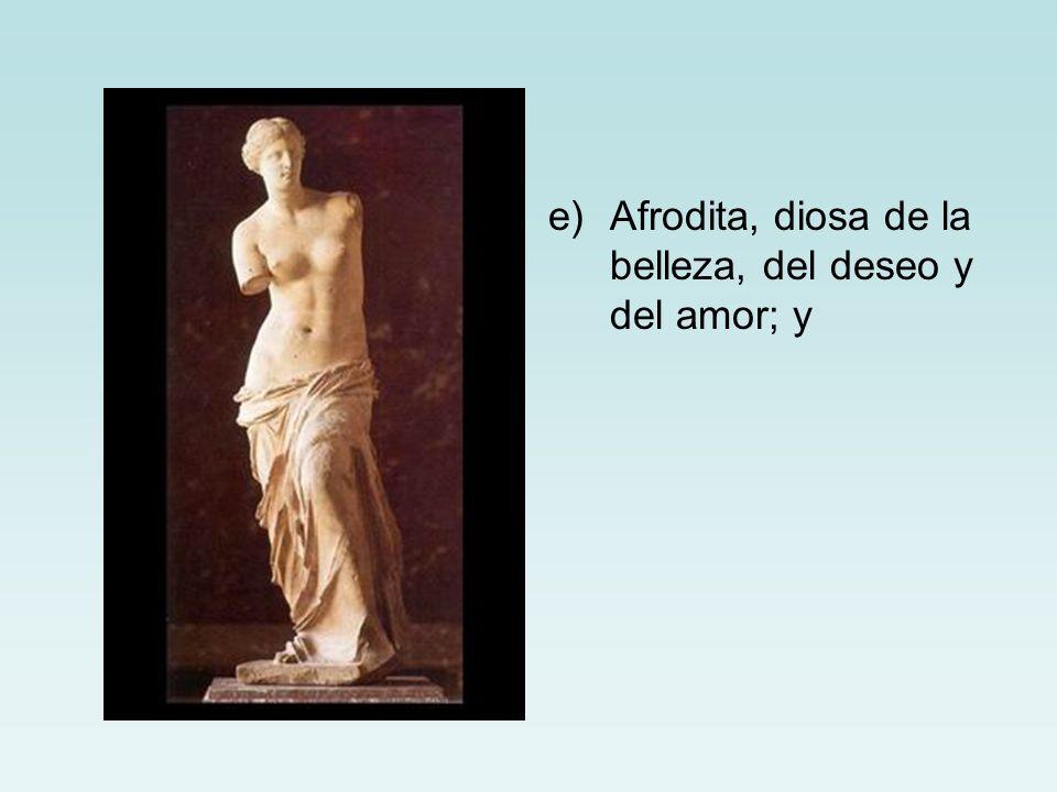 Afrodita, diosa de la belleza, del deseo y del amor; y