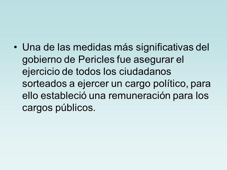 Una de las medidas más significativas del gobierno de Pericles fue asegurar el ejercicio de todos los ciudadanos sorteados a ejercer un cargo político, para ello estableció una remuneración para los cargos públicos.