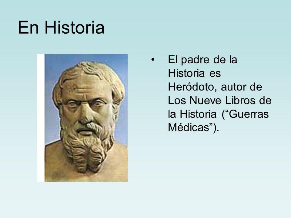 En Historia El padre de la Historia es Heródoto, autor de Los Nueve Libros de la Historia ( Guerras Médicas ).