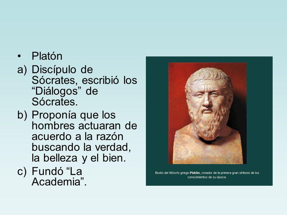 Platón Discípulo de Sócrates, escribió los Diálogos de Sócrates.