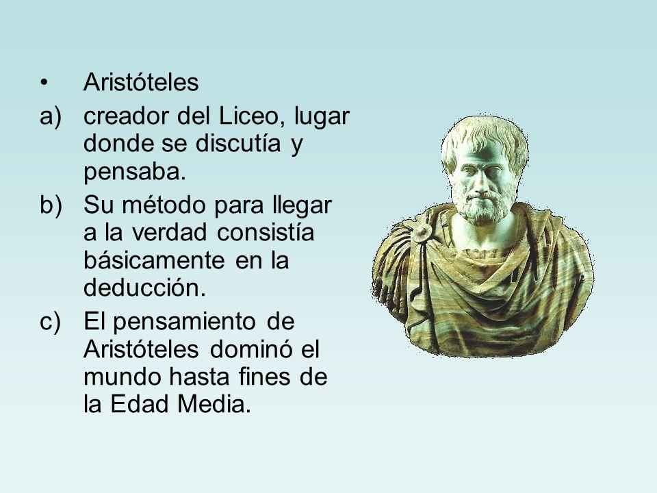 Aristóteles creador del Liceo, lugar donde se discutía y pensaba. Su método para llegar a la verdad consistía básicamente en la deducción.