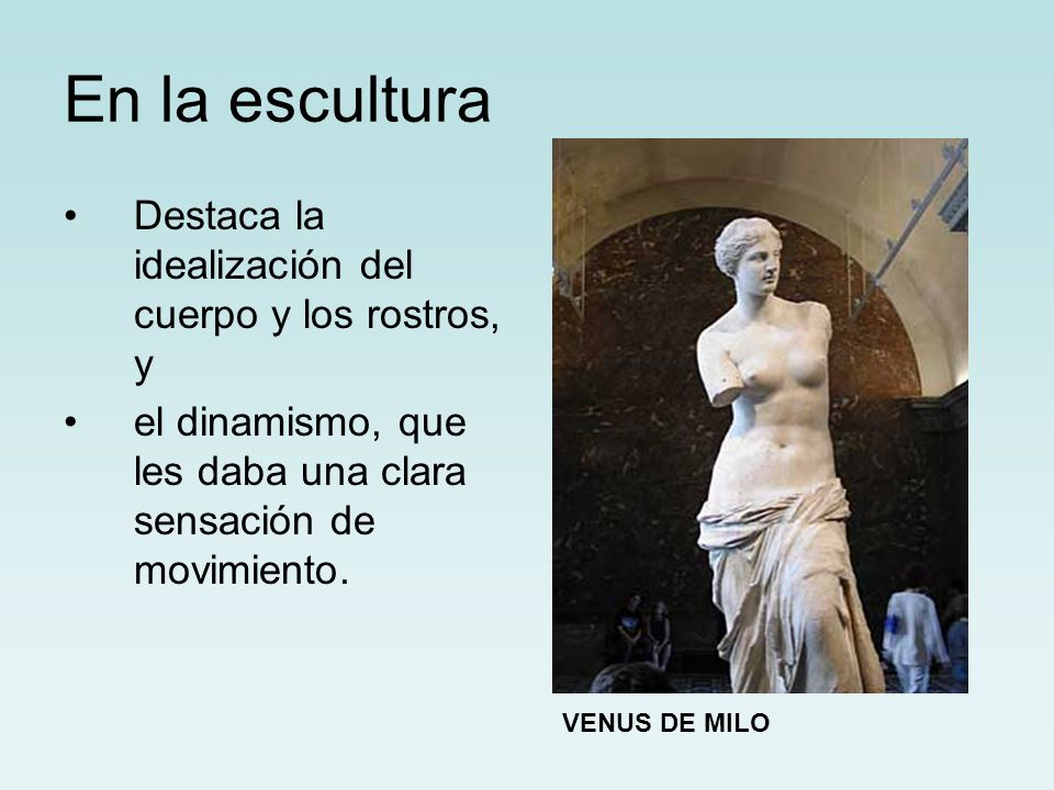 En la escultura Destaca la idealización del cuerpo y los rostros, y