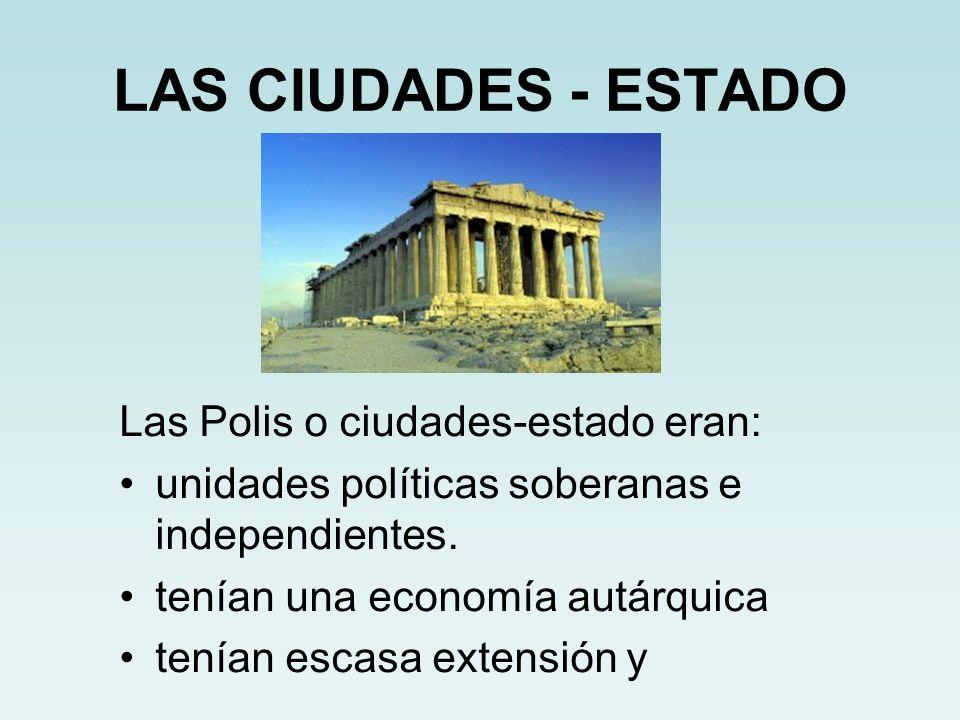 LAS CIUDADES - ESTADO Las Polis o ciudades-estado eran: