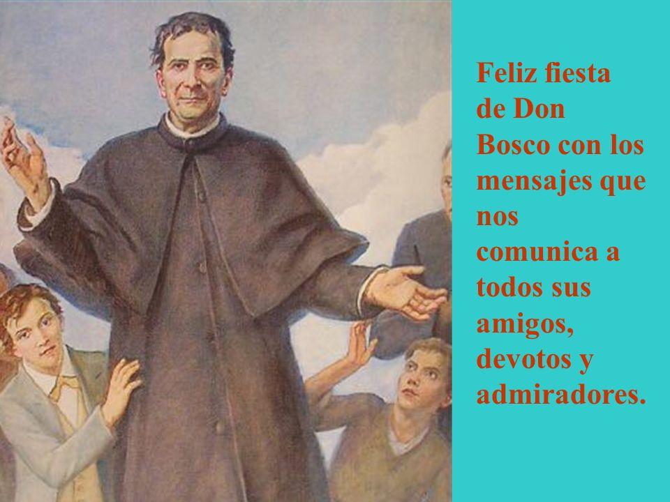 Feliz fiesta de Don Bosco con los mensajes que nos comunica a todos sus amigos, devotos y admiradores.