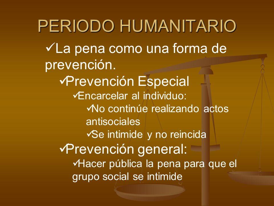PERIODO HUMANITARIO La pena como una forma de prevención.