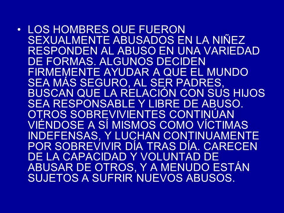 LOS HOMBRES QUE FUERON SEXUALMENTE ABUSADOS EN LA NIÑEZ RESPONDEN AL ABUSO EN UNA VARIEDAD DE FORMAS.