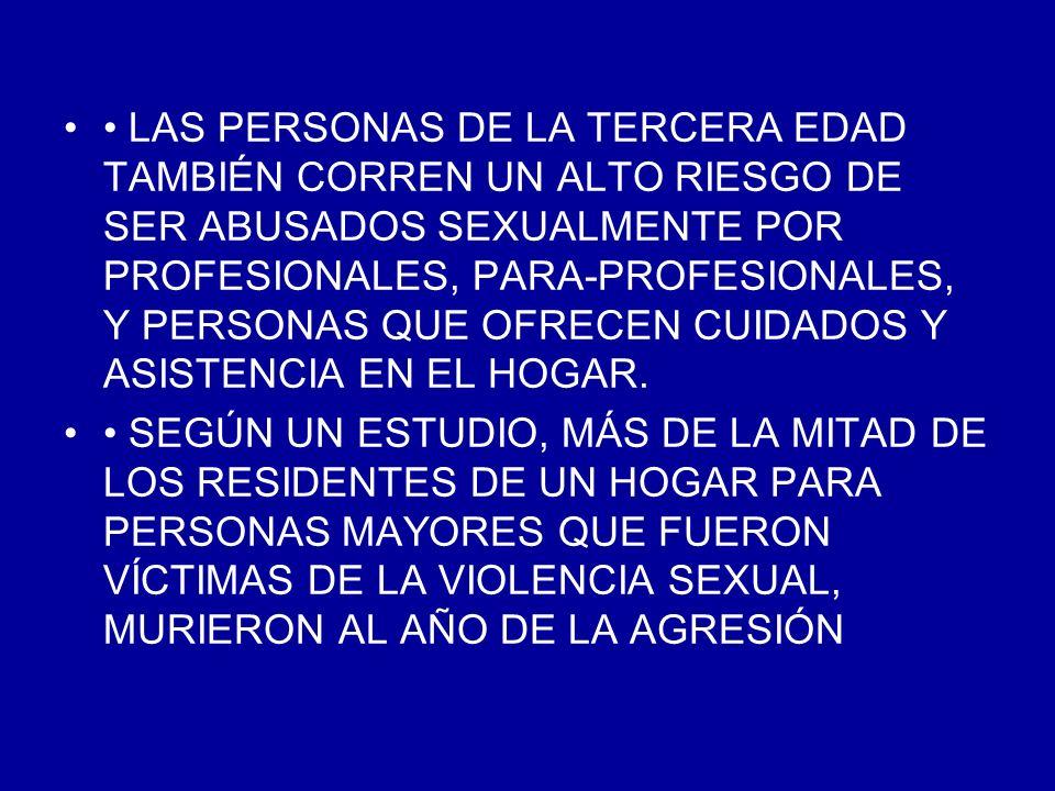 • LAS PERSONAS DE LA TERCERA EDAD TAMBIÉN CORREN UN ALTO RIESGO DE SER ABUSADOS SEXUALMENTE POR PROFESIONALES, PARA-PROFESIONALES, Y PERSONAS QUE OFRECEN CUIDADOS Y ASISTENCIA EN EL HOGAR.