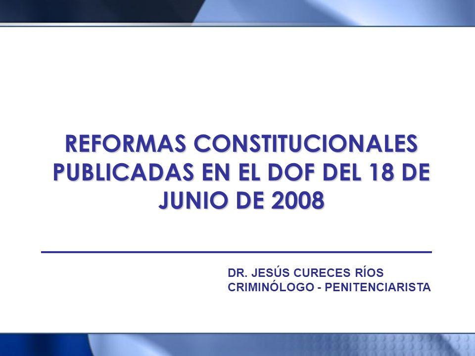 REFORMAS CONSTITUCIONALES PUBLICADAS EN EL DOF DEL 18 DE JUNIO DE 2008